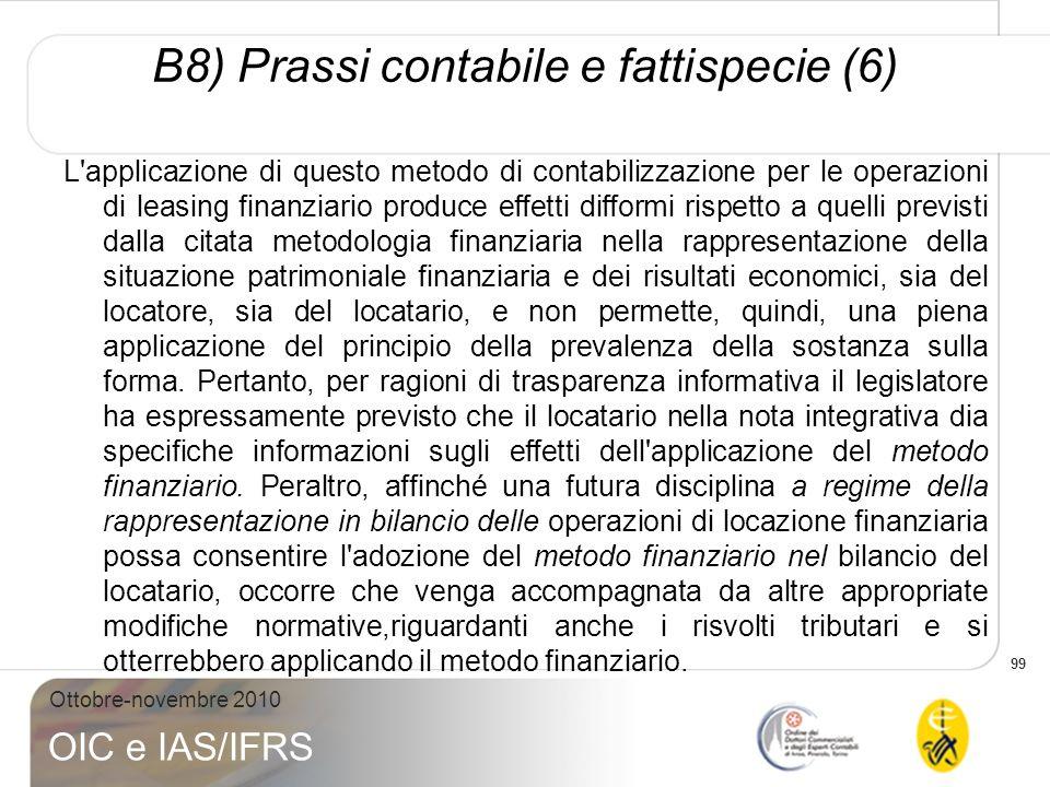 99 Ottobre-novembre 2010 OIC e IAS/IFRS L'applicazione di questo metodo di contabilizzazione per le operazioni di leasing finanziario produce effetti