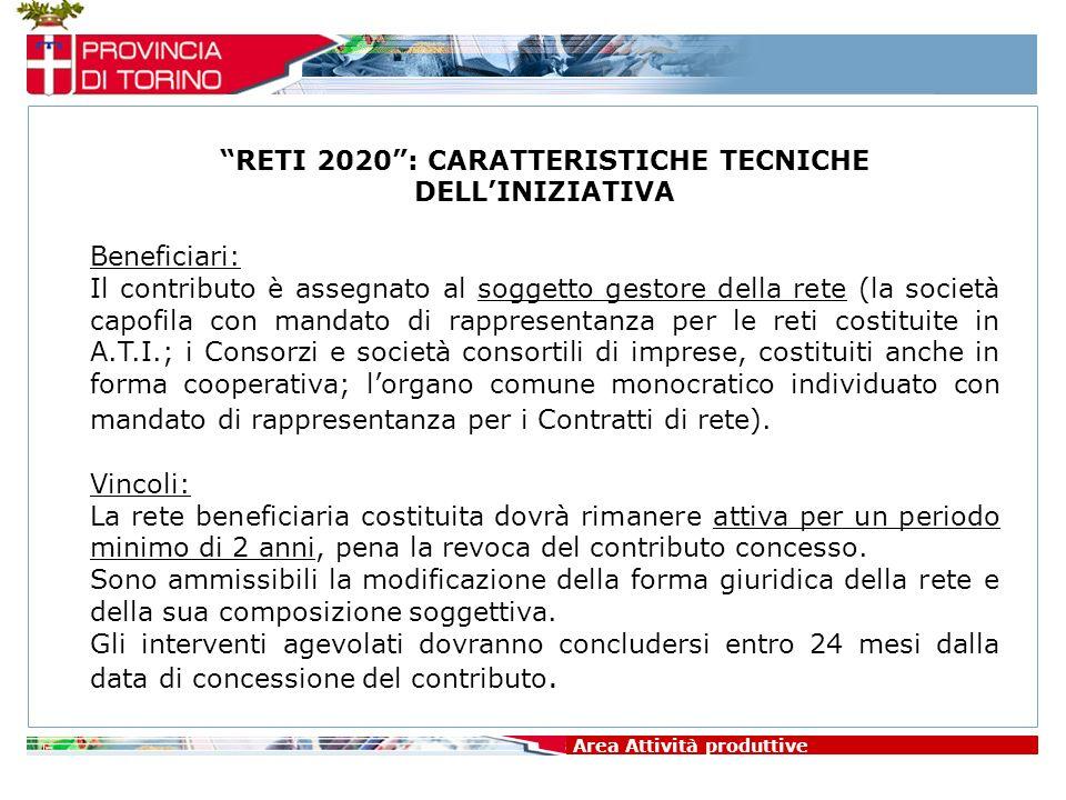 Area Attività produttive RETI 2020: CARATTERISTICHE TECNICHE DELLINIZIATIVA Beneficiari: Il contributo è assegnato al soggetto gestore della rete (la