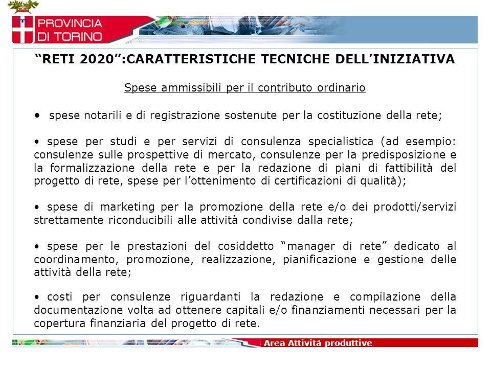 Area Attività produttive RETI 2020:CARATTERISTICHE TECNICHE DELLINIZIATIVA Spese ammissibili per il contributo ordinario spese notarili e di registraz