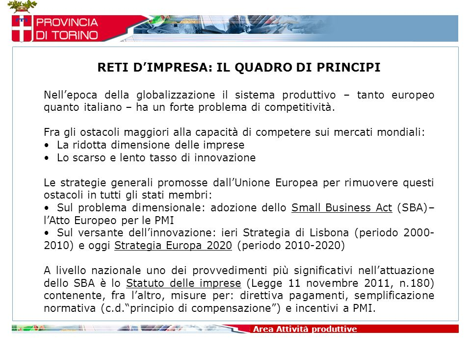 Area Attività produttive RETI DIMPRESA: IL QUADRO DI PRINCIPI Nellepoca della globalizzazione il sistema produttivo – tanto europeo quanto italiano –