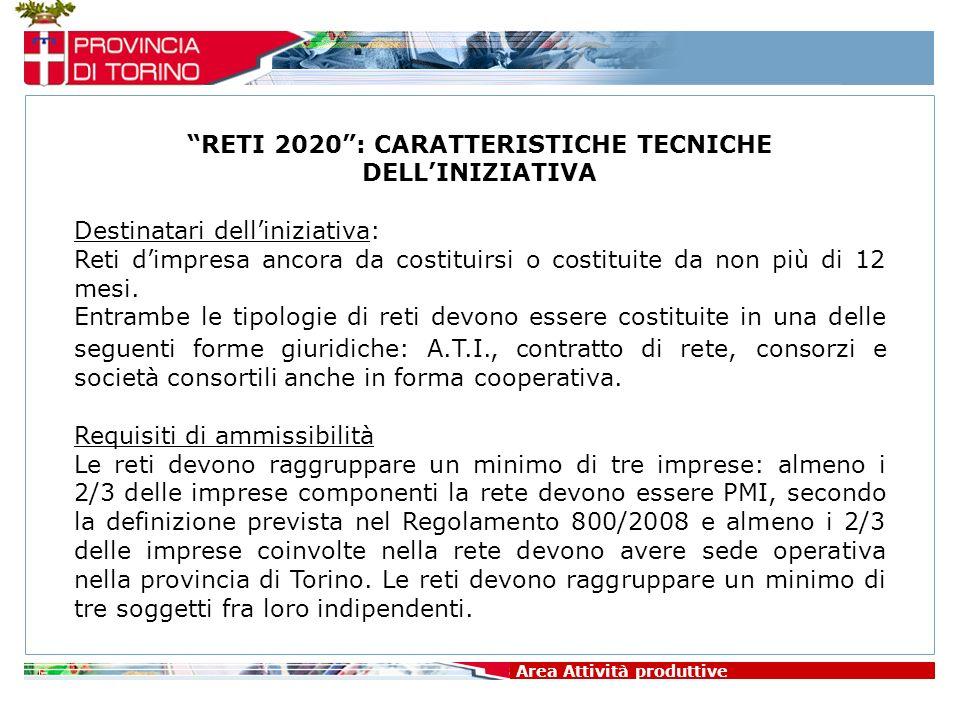 Area Attività produttive RETI 2020: CARATTERISTICHE TECNICHE DELLINIZIATIVA Destinatari delliniziativa: Reti dimpresa ancora da costituirsi o costitui
