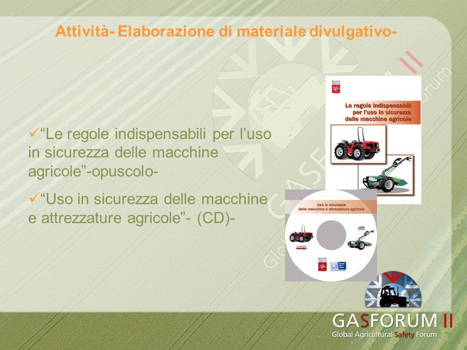 Attività- Elaborazione di materiale divulgativo- Le regole indispensabili per luso in sicurezza delle macchine agricole-opuscolo- Uso in sicurezza delle macchine e attrezzature agricole- (CD)-