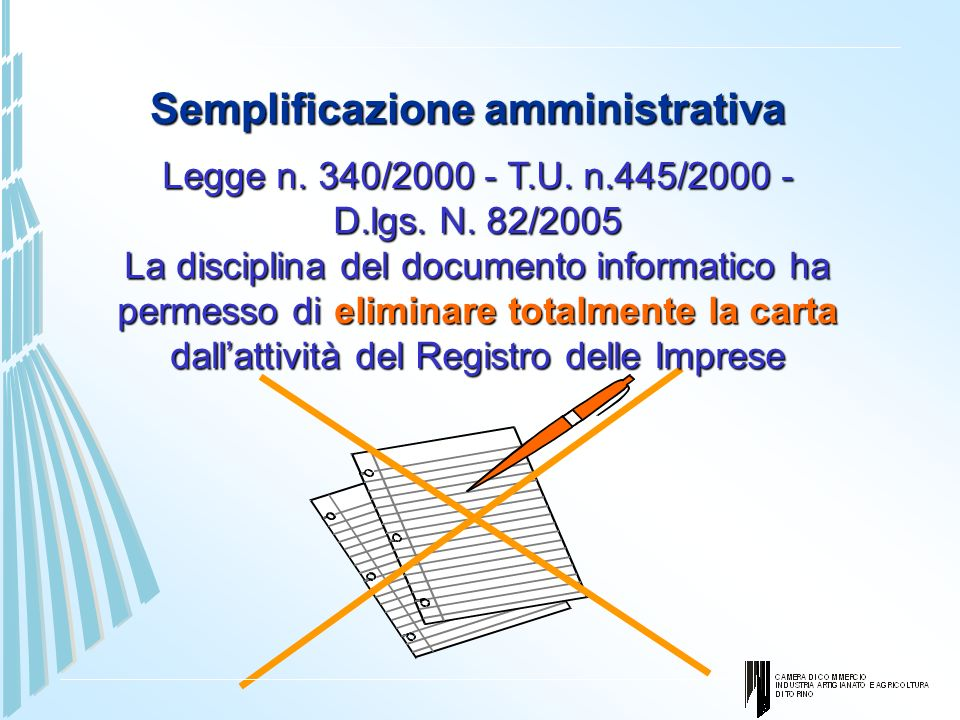Semplificazione amministrativa Legge n. 340/2000 - T.U. n.445/2000 - D.lgs. N. 82/2005 La disciplina del documento informatico ha permesso di eliminar