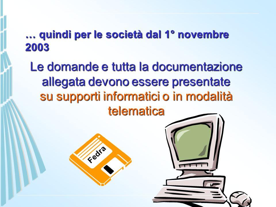 … quindi per le società dal 1° novembre 2003 Le domande e tutta la documentazione allegata devono essere presentate su supporti informatici o in modal