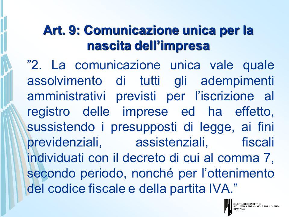 Art. 9: Comunicazione unica per la nascita dellimpresa 2. La comunicazione unica vale quale assolvimento di tutti gli adempimenti amministrativi previ