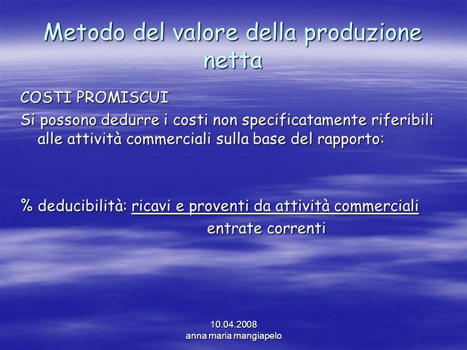 10.04.2008 anna maria mangiapelo Metodo del valore della produzione netta COSTI PROMISCUI Si possono dedurre i costi non specificatamente riferibili a