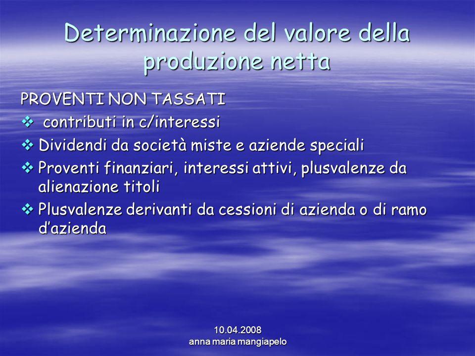 10.04.2008 anna maria mangiapelo Determinazione del valore della produzione netta PROVENTI NON TASSATI contributi in c/interessi contributi in c/inter