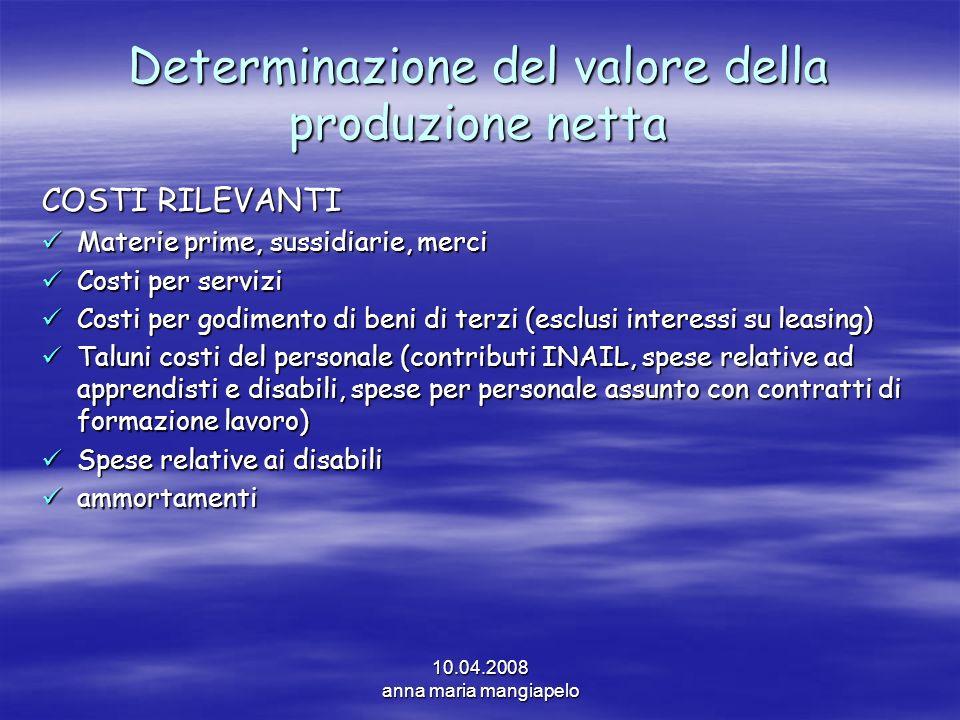 10.04.2008 anna maria mangiapelo Determinazione del valore della produzione netta COSTI RILEVANTI Materie prime, sussidiarie, merci Materie prime, sus