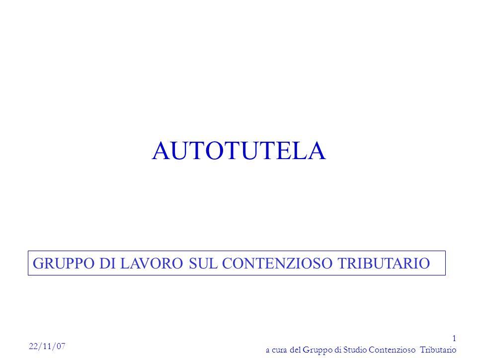 1 a cura del Gruppo di Studio Contenzioso Tributario 22/11/07 AUTOTUTELA GRUPPO DI LAVORO SUL CONTENZIOSO TRIBUTARIO