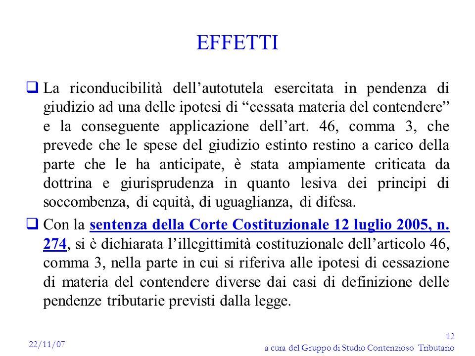 12 a cura del Gruppo di Studio Contenzioso Tributario 22/11/07 EFFETTI qLa riconducibilità dellautotutela esercitata in pendenza di giudizio ad una de