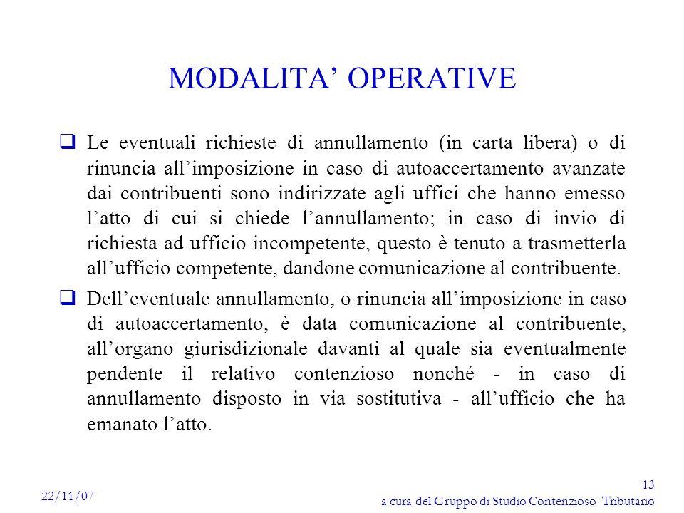 13 a cura del Gruppo di Studio Contenzioso Tributario 22/11/07 MODALITA OPERATIVE qLe eventuali richieste di annullamento (in carta libera) o di rinun
