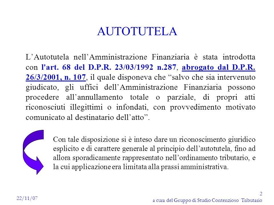 2 a cura del Gruppo di Studio Contenzioso Tributario 22/11/07 AUTOTUTELA LAutotutela nellAmministrazione Finanziaria è stata introdotta con l'art. 68