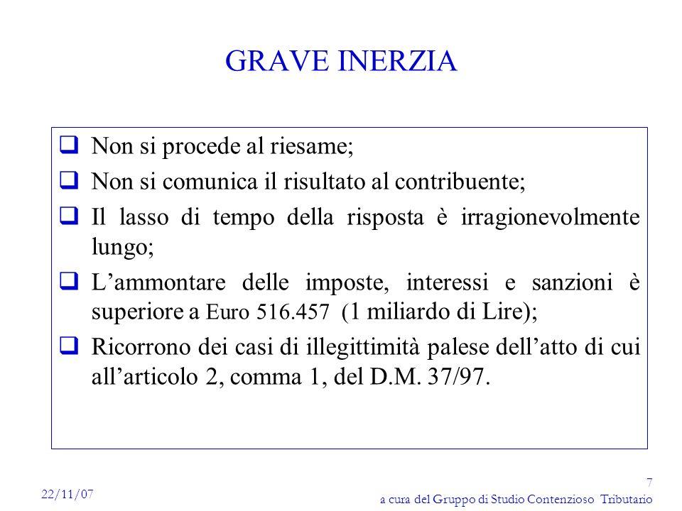 7 a cura del Gruppo di Studio Contenzioso Tributario 22/11/07 GRAVE INERZIA Non si procede al riesame; Non si comunica il risultato al contribuente; I