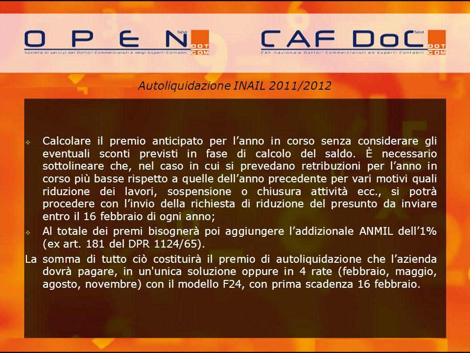 Autoliquidazione INAIL 2011/2012 Calcolare il premio anticipato per lanno in corso senza considerare gli eventuali sconti previsti in fase di calcolo