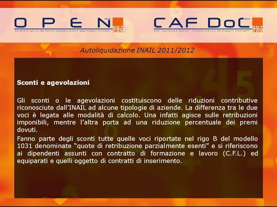Autoliquidazione INAIL 2011/2012 Sconti e agevolazioni Gli sconti o le agevolazioni costituiscono delle riduzioni contributive riconosciute dallINAIL