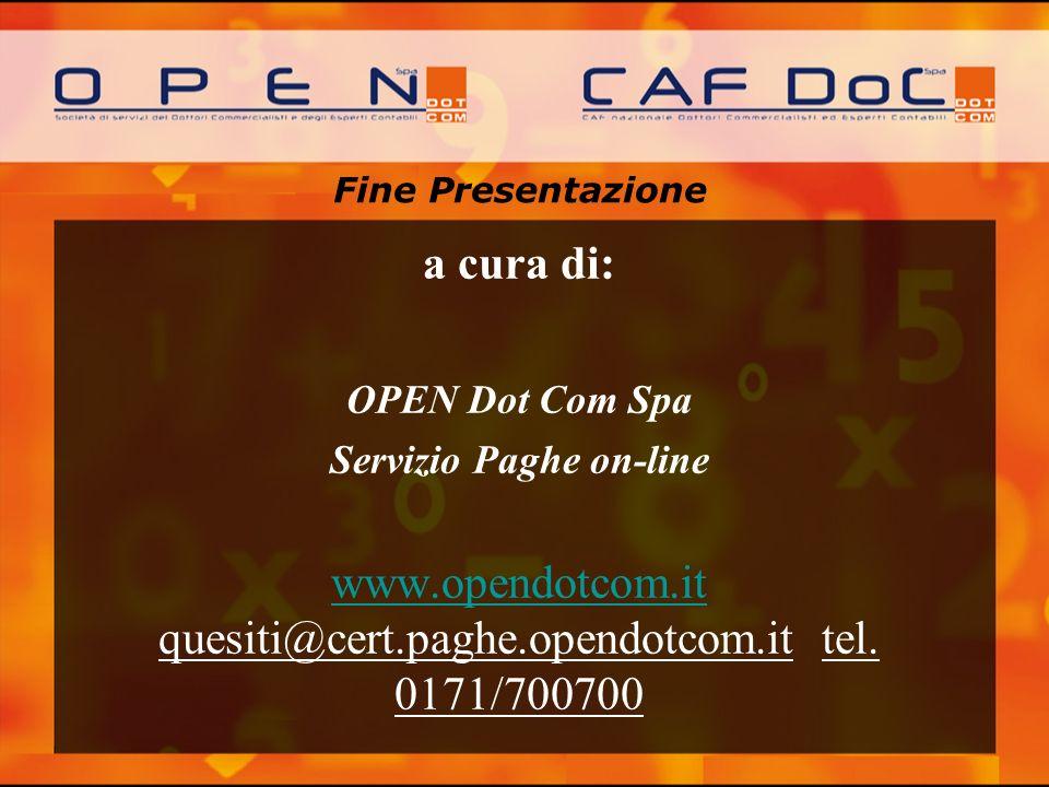 Fine Presentazione a cura di: OPEN Dot Com Spa Servizio Paghe on-line www.opendotcom.it www.opendotcom.it quesiti@cert.paghe.opendotcom.it tel. 0171/7