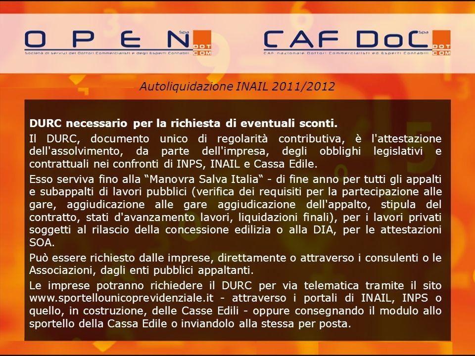 Autoliquidazione INAIL 2011/2012 DURC necessario per la richiesta di eventuali sconti. Il DURC, documento unico di regolarità contributiva, è l'attest