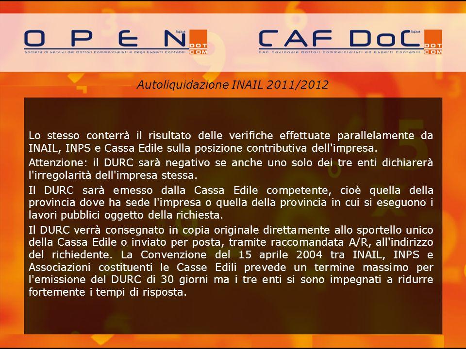 Autoliquidazione INAIL 2011/2012 Lo stesso conterrà il risultato delle verifiche effettuate parallelamente da INAIL, INPS e Cassa Edile sulla posizion