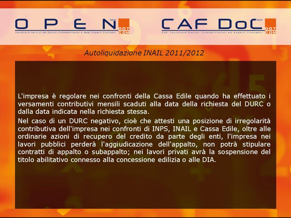 Autoliquidazione INAIL 2011/2012 L'impresa è regolare nei confronti della Cassa Edile quando ha effettuato i versamenti contributivi mensili scaduti a