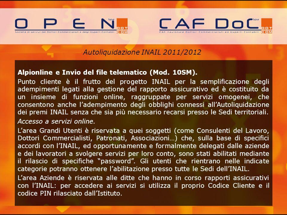 Autoliquidazione INAIL 2011/2012 Alpionline e Invio del file telematico (Mod. 10SM). Punto cliente è il frutto del progetto INAIL per la semplificazio