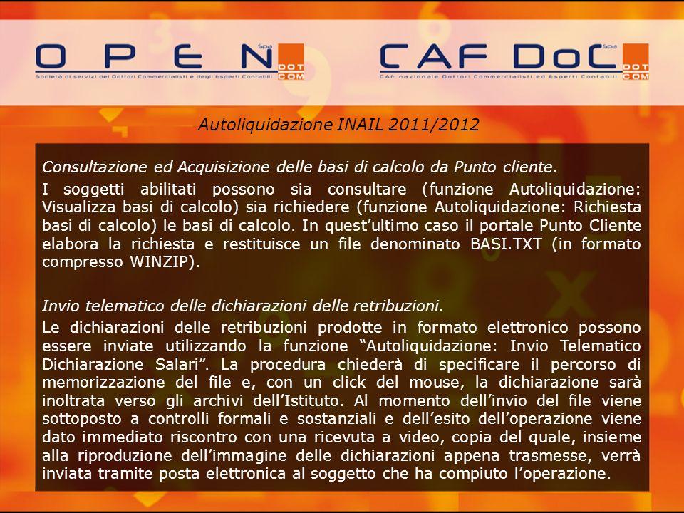 Autoliquidazione INAIL 2011/2012 Consultazione ed Acquisizione delle basi di calcolo da Punto cliente. I soggetti abilitati possono sia consultare (fu
