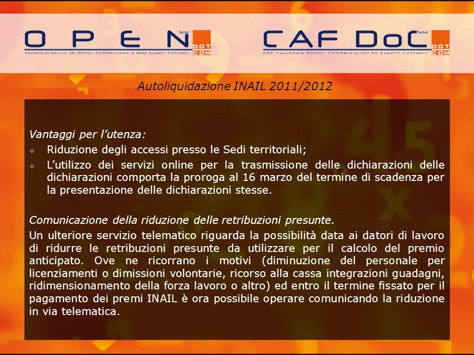 Autoliquidazione INAIL 2011/2012 Vantaggi per lutenza: Riduzione degli accessi presso le Sedi territoriali; Lutilizzo dei servizi online per la trasmi