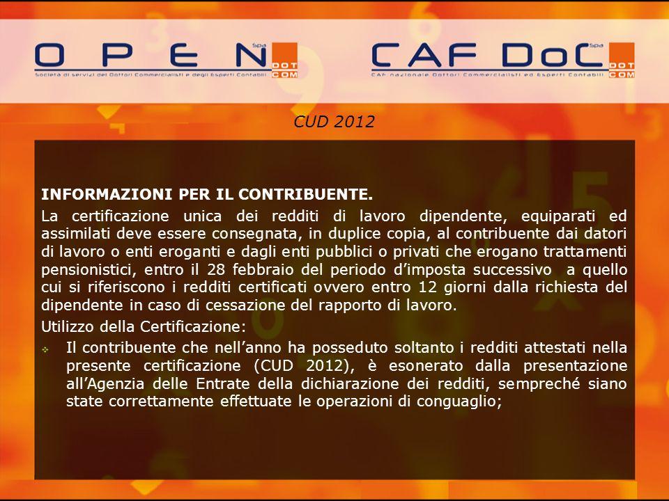 CUD 2012 INFORMAZIONI PER IL CONTRIBUENTE. La certificazione unica dei redditi di lavoro dipendente, equiparati ed assimilati deve essere consegnata,
