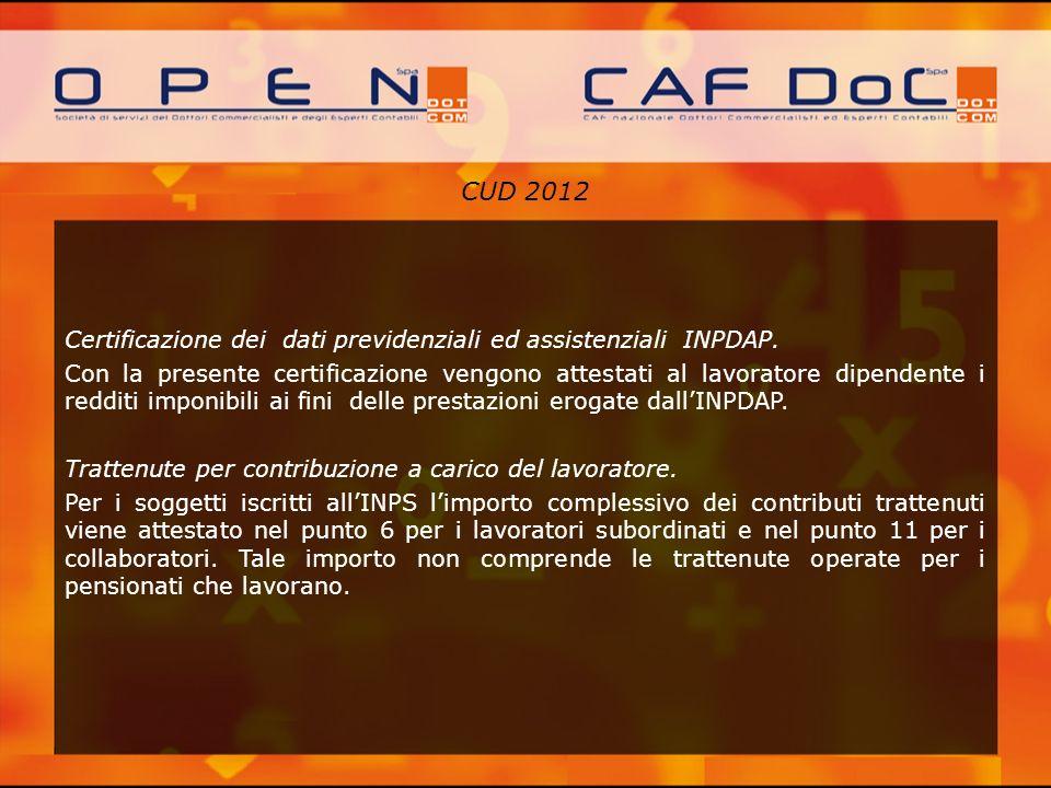 CUD 2012 Certificazione dei dati previdenziali ed assistenziali INPDAP. Con la presente certificazione vengono attestati al lavoratore dipendente i re