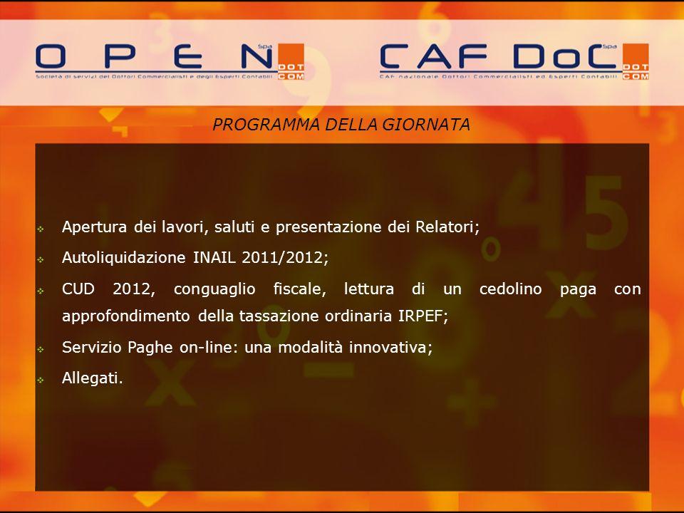 PROGRAMMA DELLA GIORNATA Apertura dei lavori, saluti e presentazione dei Relatori; Autoliquidazione INAIL 2011/2012; CUD 2012, conguaglio fiscale, let