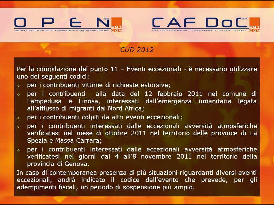 CUD 2012 Per la compilazione del punto 11 – Eventi eccezionali - è necessario utilizzare uno dei seguenti codici: per i contribuenti vittime di richie