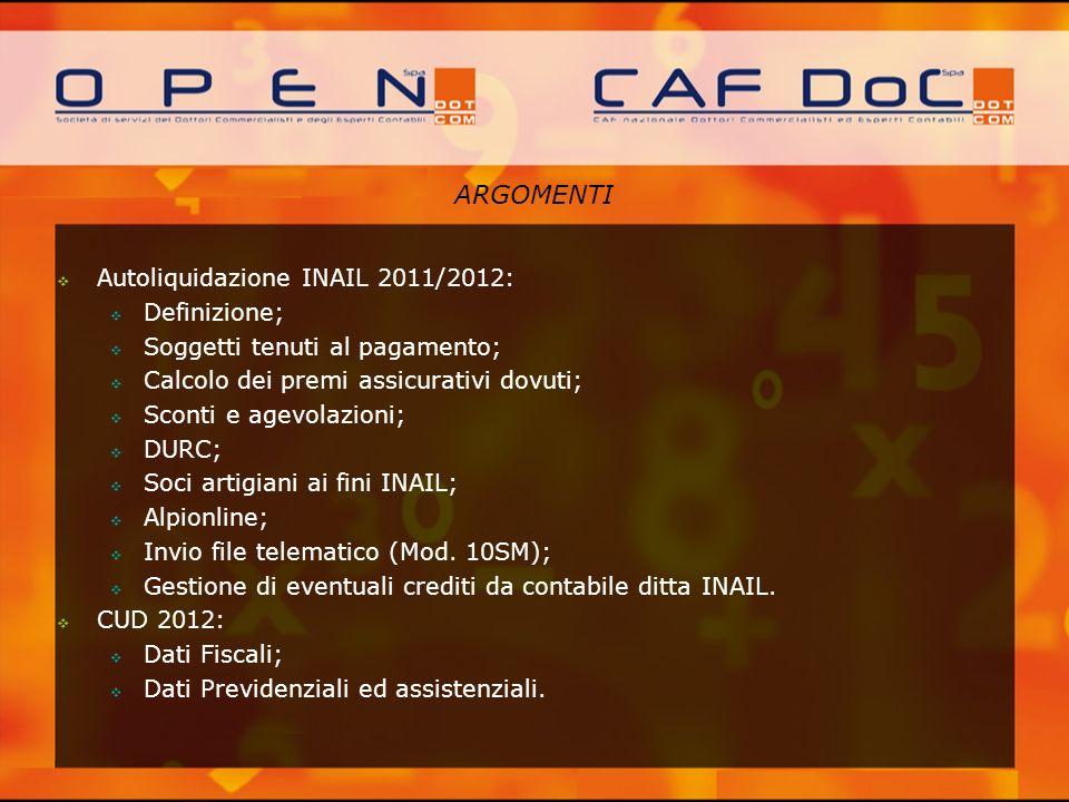 ARGOMENTI Autoliquidazione INAIL 2011/2012: Definizione; Soggetti tenuti al pagamento; Calcolo dei premi assicurativi dovuti; Sconti e agevolazioni; D