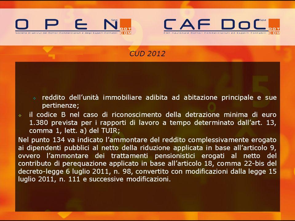 CUD 2012 reddito dellunità immobiliare adibita ad abitazione principale e sue pertinenze; il codice B nel caso di riconoscimento della detrazione mini