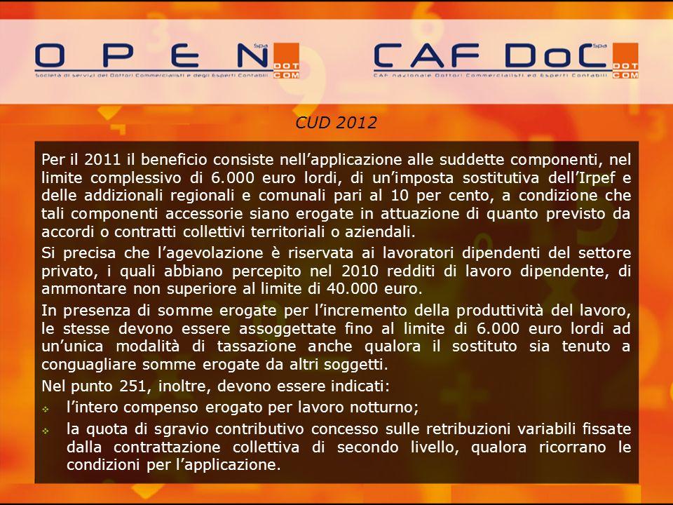 CUD 2012 Per il 2011 il beneficio consiste nellapplicazione alle suddette componenti, nel limite complessivo di 6.000 euro lordi, di unimposta sostitu