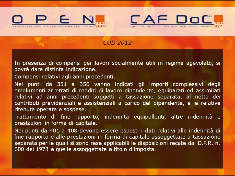CUD 2012 In presenza di compensi per lavori socialmente utili in regime agevolato, si dovrà dare distinta indicazione. Compensi relativi agli anni pre