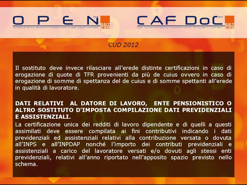 CUD 2012 Il sostituto deve invece rilasciare allerede distinte certificazioni in caso di erogazione di quote di TFR provenienti da più de cuius ovvero