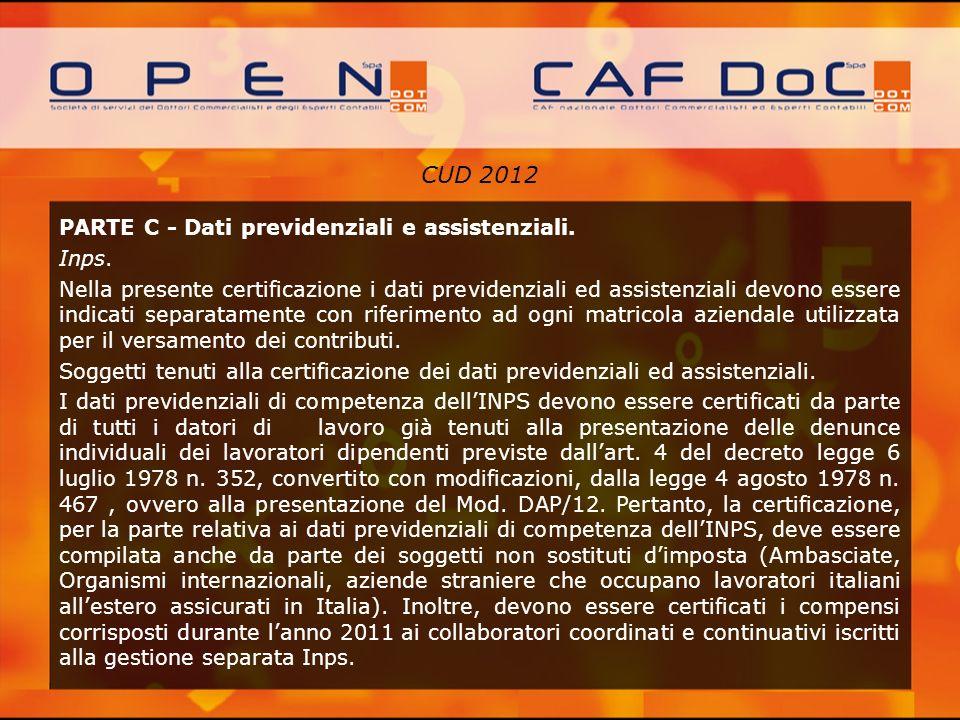 CUD 2012 PARTE C - Dati previdenziali e assistenziali. Inps. Nella presente certificazione i dati previdenziali ed assistenziali devono essere indicat