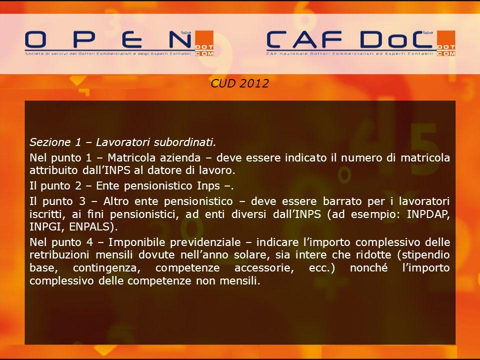 CUD 2012 Sezione 1 – Lavoratori subordinati. Nel punto 1 – Matricola azienda – deve essere indicato il numero di matricola attribuito dallINPS al dato