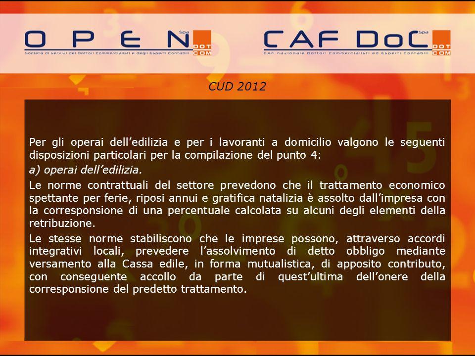 CUD 2012 Per gli operai delledilizia e per i lavoranti a domicilio valgono le seguenti disposizioni particolari per la compilazione del punto 4: a) op