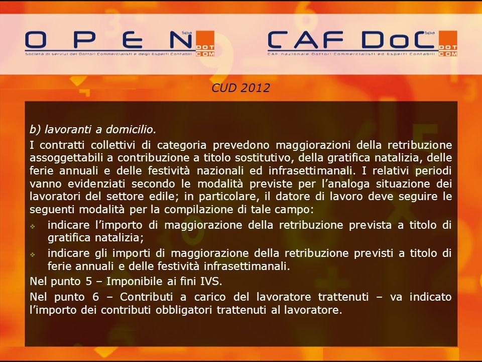 CUD 2012 b) lavoranti a domicilio. I contratti collettivi di categoria prevedono maggiorazioni della retribuzione assoggettabili a contribuzione a tit