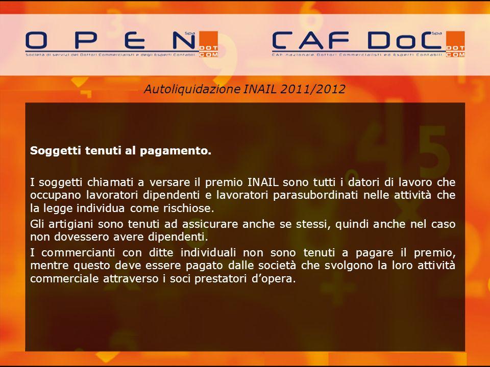 Autoliquidazione INAIL 2011/2012 Soggetti tenuti al pagamento. I soggetti chiamati a versare il premio INAIL sono tutti i datori di lavoro che occupan