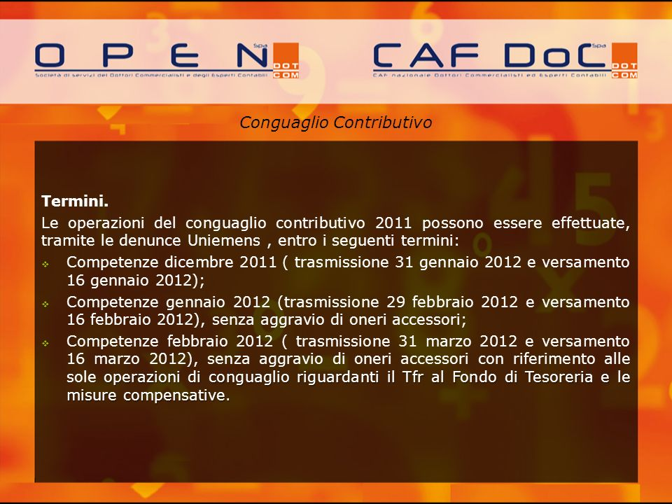 Conguaglio Contributivo Termini. Le operazioni del conguaglio contributivo 2011 possono essere effettuate, tramite le denunce Uniemens, entro i seguen