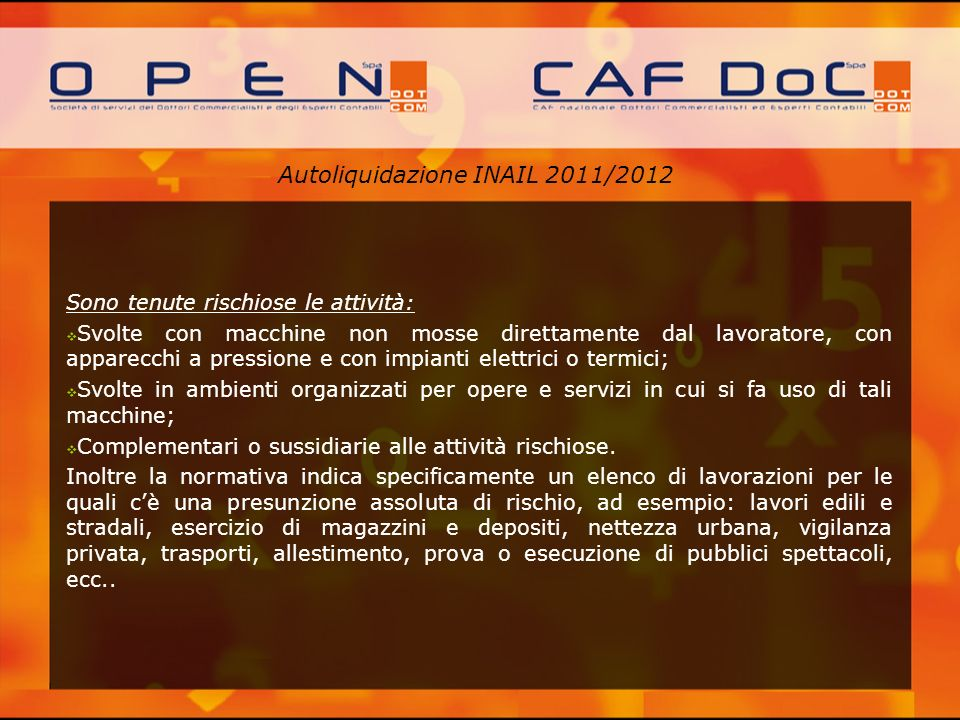Autoliquidazione INAIL 2011/2012 Sono tenute rischiose le attività: Svolte con macchine non mosse direttamente dal lavoratore, con apparecchi a pressi
