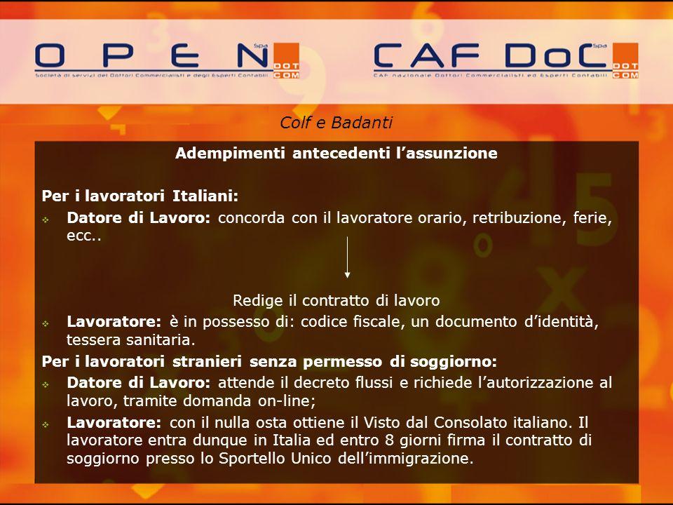 Colf e Badanti Adempimenti antecedenti lassunzione Per i lavoratori Italiani: Datore di Lavoro: concorda con il lavoratore orario, retribuzione, ferie