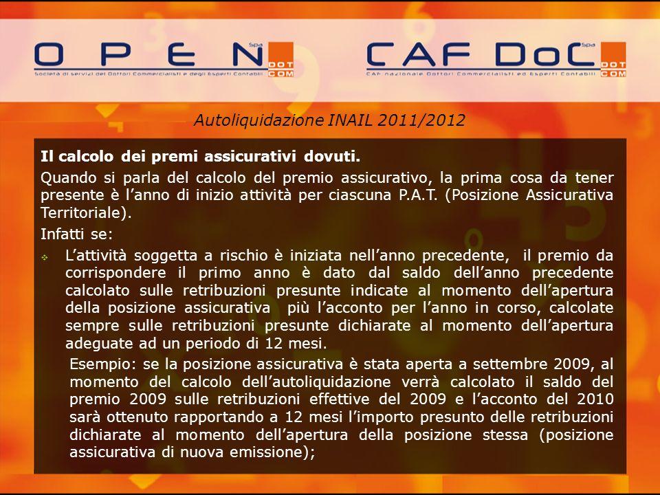 Autoliquidazione INAIL 2011/2012 Il calcolo dei premi assicurativi dovuti. Quando si parla del calcolo del premio assicurativo, la prima cosa da tener