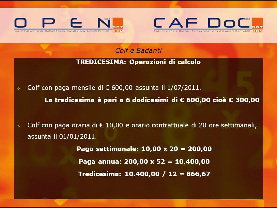 Colf e Badanti TREDICESIMA: Operazioni di calcolo Colf con paga mensile di 600,00 assunta il 1/07/2011. La tredicesima è pari a 6 dodicesimi di 600,00