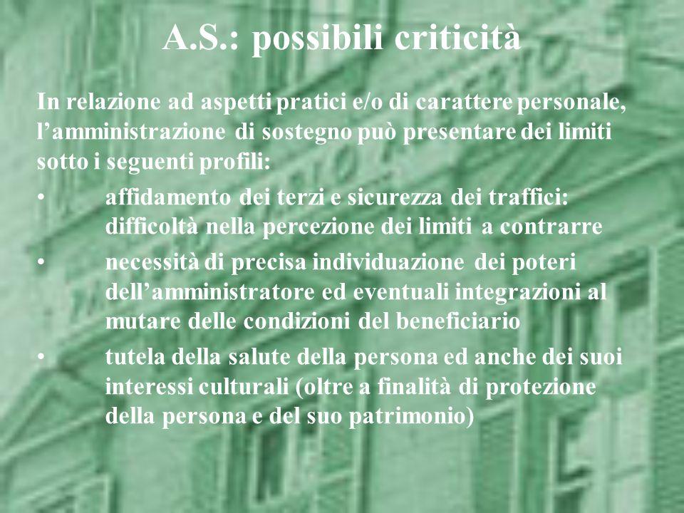 A.S.: possibili criticità In relazione ad aspetti pratici e/o di carattere personale, lamministrazione di sostegno può presentare dei limiti sotto i s