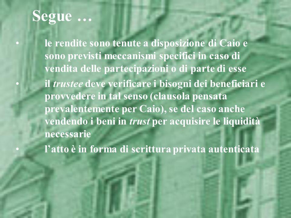Segue … le rendite sono tenute a disposizione di Caio e sono previsti meccanismi specifici in caso di vendita delle partecipazioni o di parte di esse