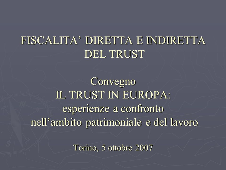 FISCALITA DIRETTA E INDIRETTA DEL TRUST Convegno IL TRUST IN EUROPA: esperienze a confronto nellambito patrimoniale e del lavoro Torino, 5 ottobre 200