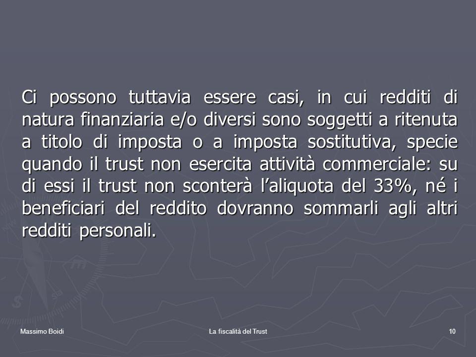 Massimo BoidiLa fiscalità del Trust10 Ci possono tuttavia essere casi, in cui redditi di natura finanziaria e/o diversi sono soggetti a ritenuta a tit