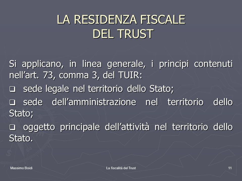Massimo BoidiLa fiscalità del Trust11 LA RESIDENZA FISCALE DEL TRUST Si applicano, in linea generale, i principi contenuti nellart. 73, comma 3, del T